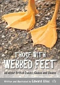 Those with Webbed Feet: All about British Ducks, Geese and Swans
