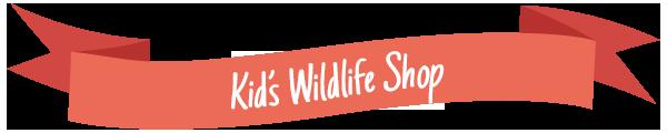 Kid's Wildlife Shop